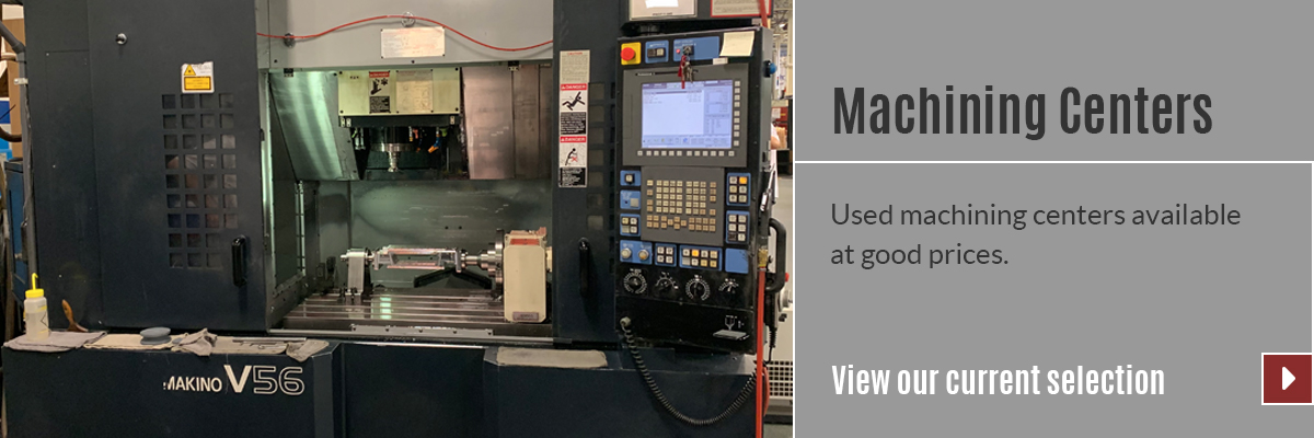 View our selection of Machining Centers